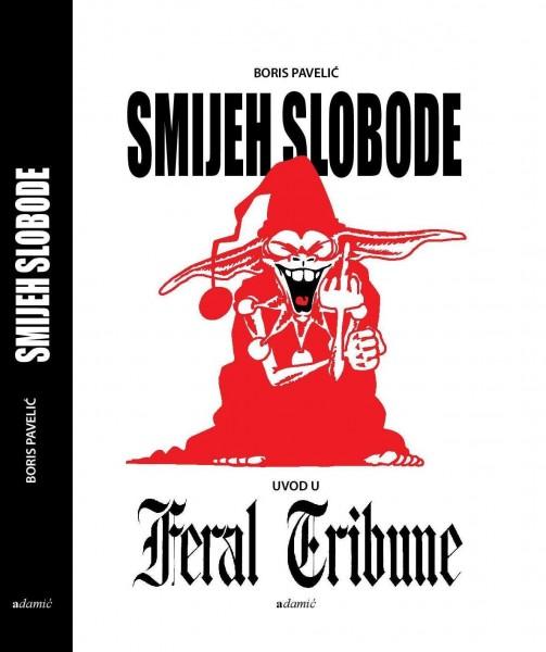 Knjiga Smijeh slobode – uvod u Feral Tribune autora Borisa Pavelića